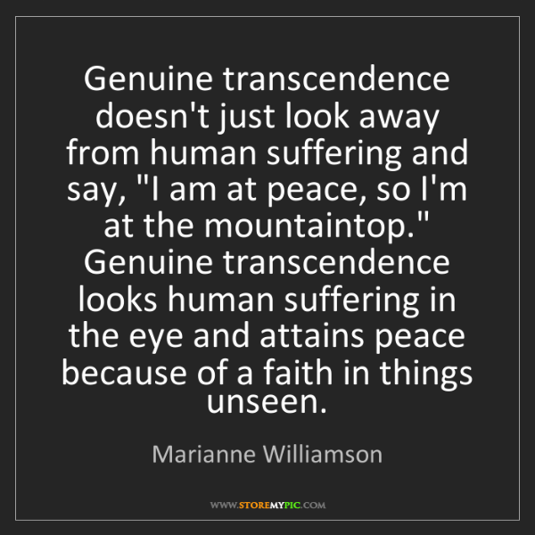Marianne Williamson: Genuine transcendence doesn't just look away from human...