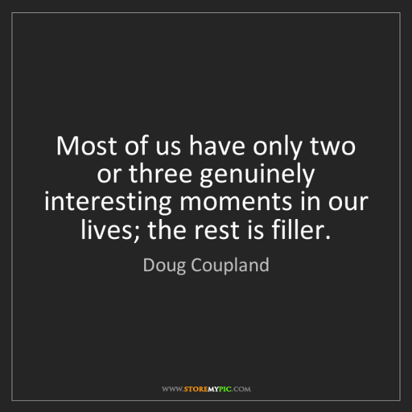 Doug Coupland: Most of us have only two or three genuinely interesting...