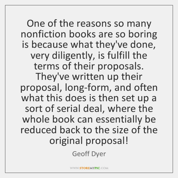 One of the reasons so many nonfiction books are so boring is ...