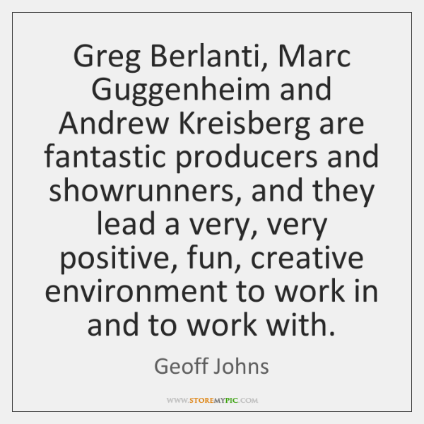 Greg Berlanti, Marc Guggenheim and Andrew Kreisberg are fantastic producers and showrunners, ...
