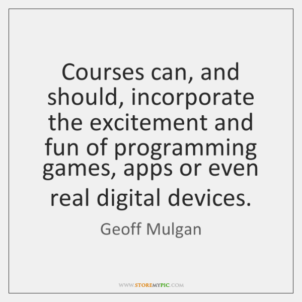 Courses can, and should, incorporate the excitement and fun of programming games, ...