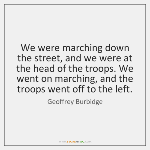 We were marching down the street, and we were at the head ...