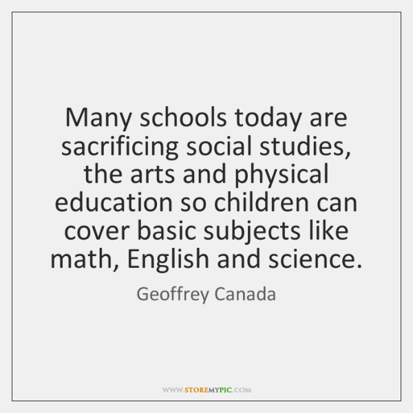 Many schools today are sacrificing social studies, the arts and physical education ...