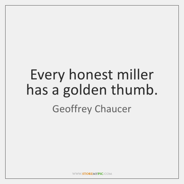 Every honest miller has a golden thumb.