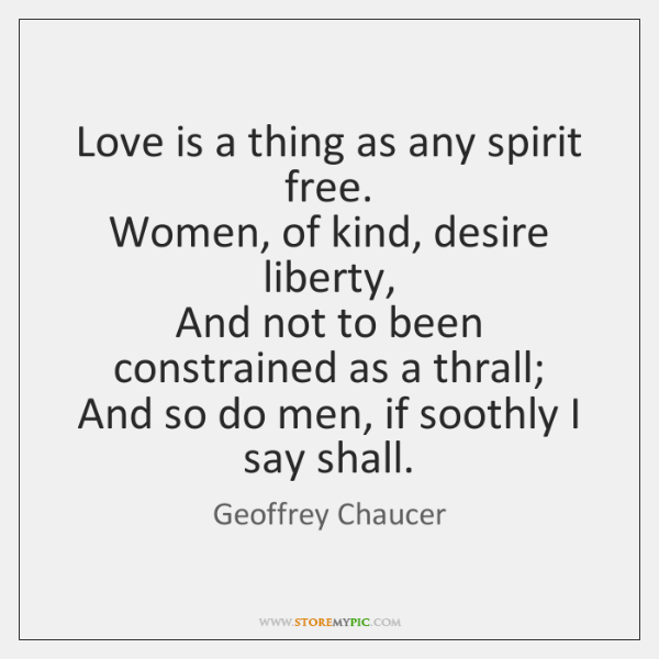 Love is a thing as any spirit free.   Women, of kind, desire ...