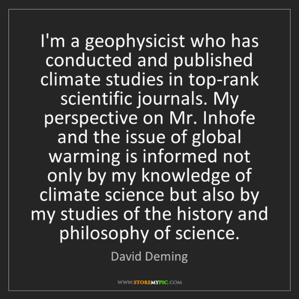 David Deming: I'm a geophysicist who has conducted and published climate...