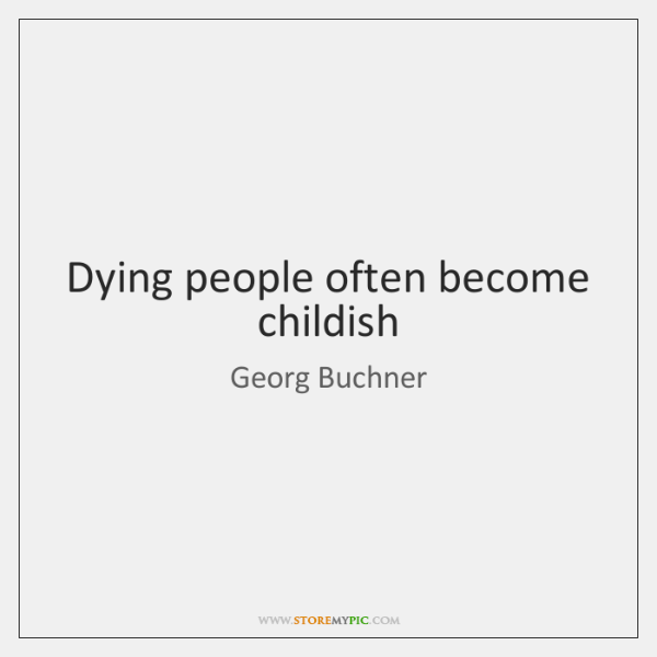 Dying people often become childish