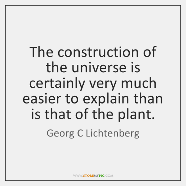 The construction of the universe is certainly very much easier to explain ...