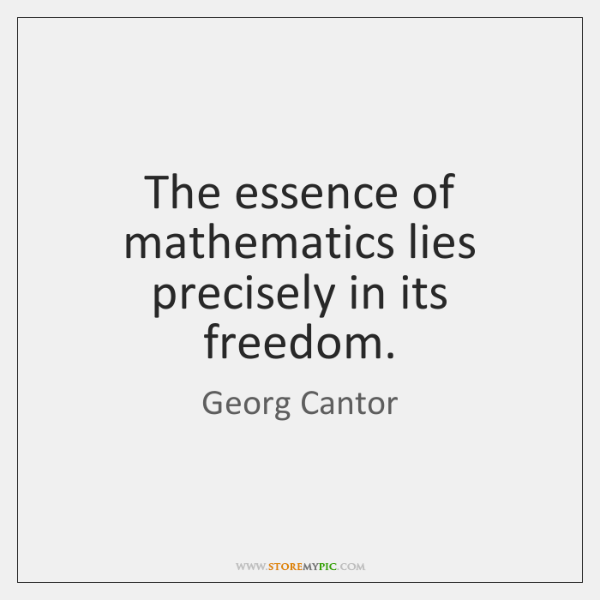 The essence of mathematics lies precisely in its freedom.