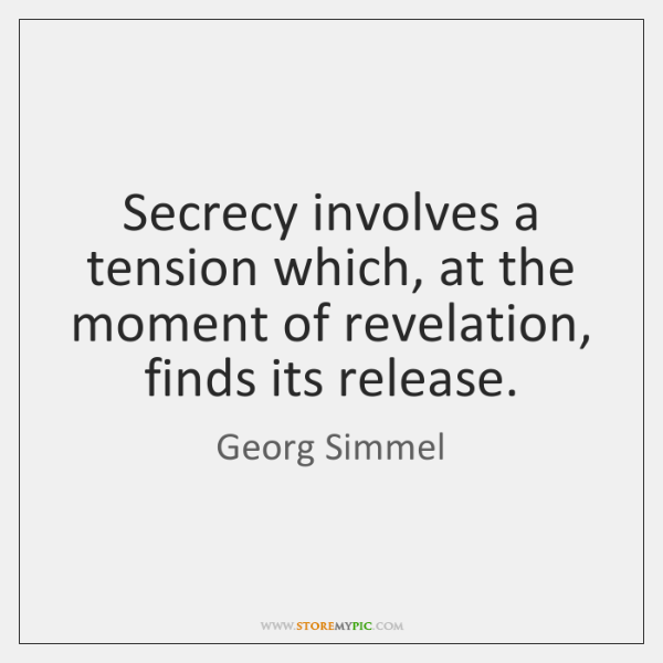Secrecy involves a tension which, at the moment of revelation, finds its ...