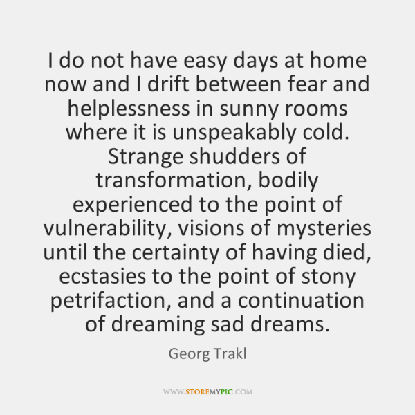I do not have easy days at home now and I drift ...