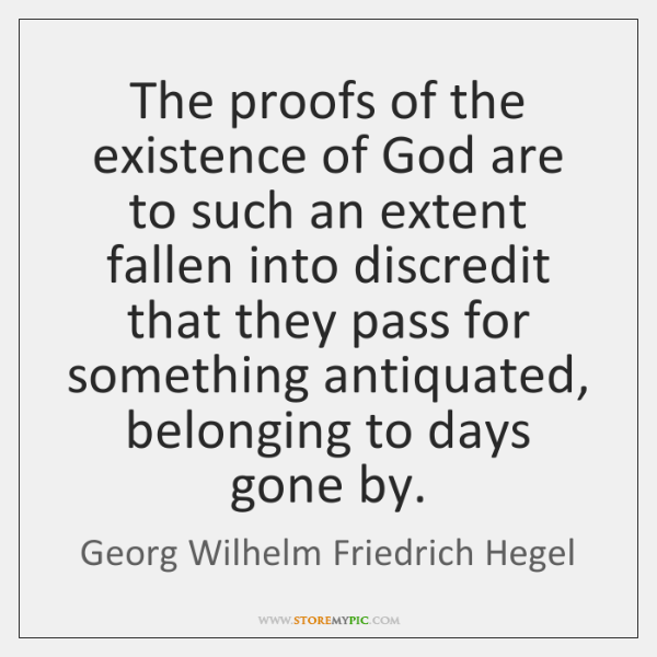 The proofs of the existence of God are to such an extent ...