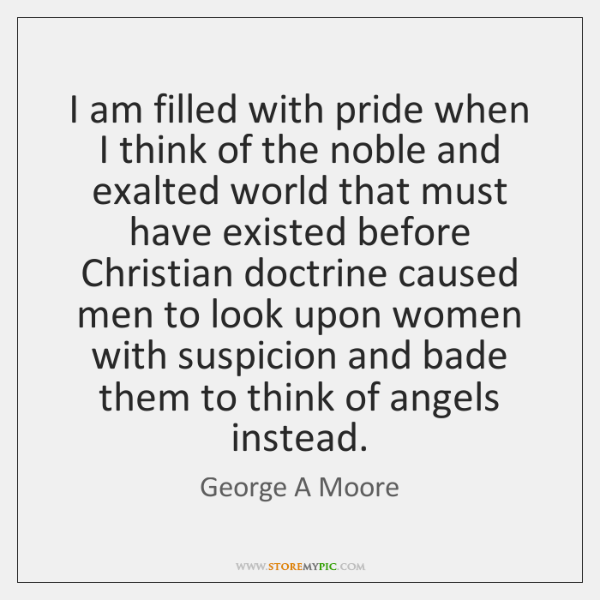 I am filled with pride when I think of the noble and ...