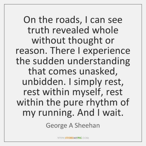 On the roads, I can see truth revealed whole without thought or ...