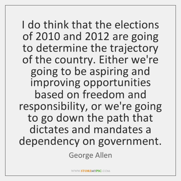 I do think that the elections of 2010 and 2012 are going to determine ...