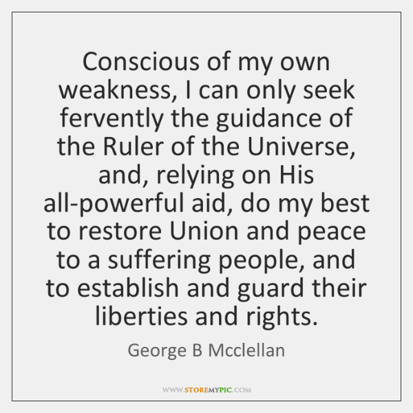 Conscious of my own weakness, I can only seek fervently the guidance ...