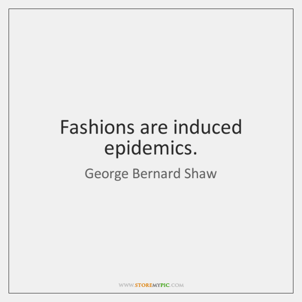 Fashions are induced epidemics.