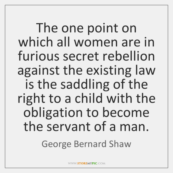 The one point on which all women are in furious secret rebellion ...