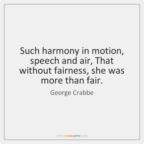 Such harmony in motion, speech and air, That without fairness, she was ...