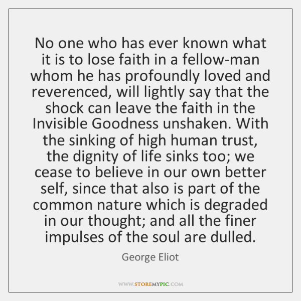 No one who has ever known what it is to lose faith ...