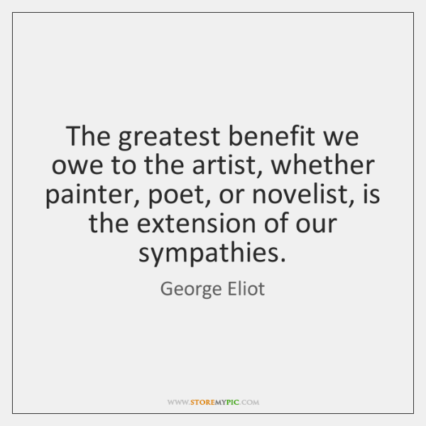 The greatest benefit we owe to the artist, whether painter, poet, or ...