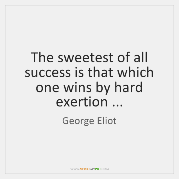 The sweetest of all success is that which one wins by hard ...