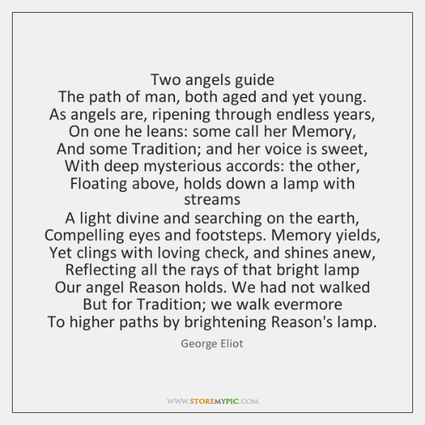Two angels guide  The path of man, both aged and yet young.  ...