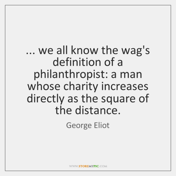 ... we all know the wag's definition of a philanthropist: a man whose ...