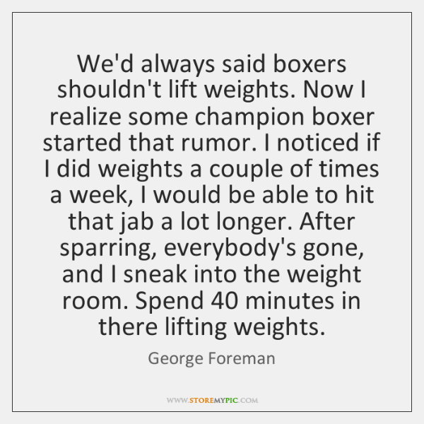 We'd always said boxers shouldn't lift weights. Now I realize some champion ...