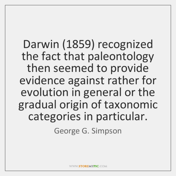 Darwin (1859) recognized the fact that paleontology then seemed to provide evidence against ...