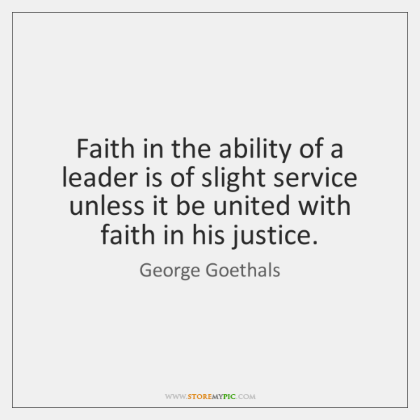 Faith in the ability of a leader is of slight service unless ...
