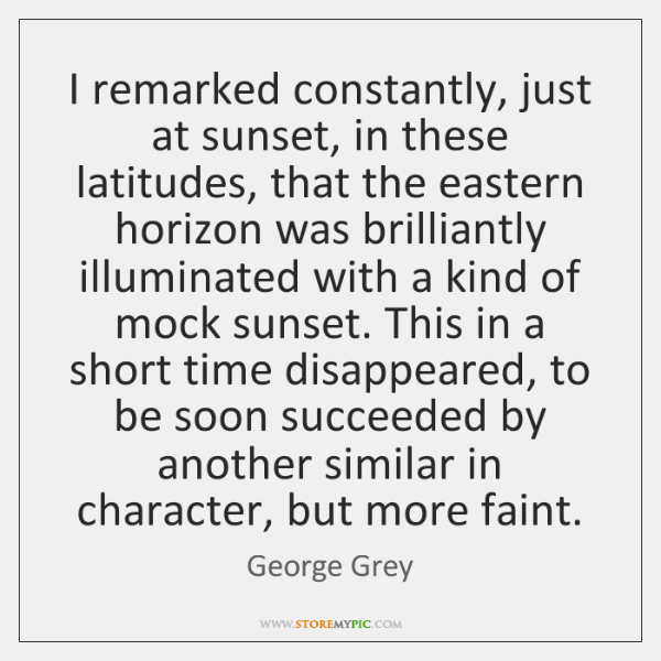 I remarked constantly, just at sunset, in these latitudes, that the eastern ...