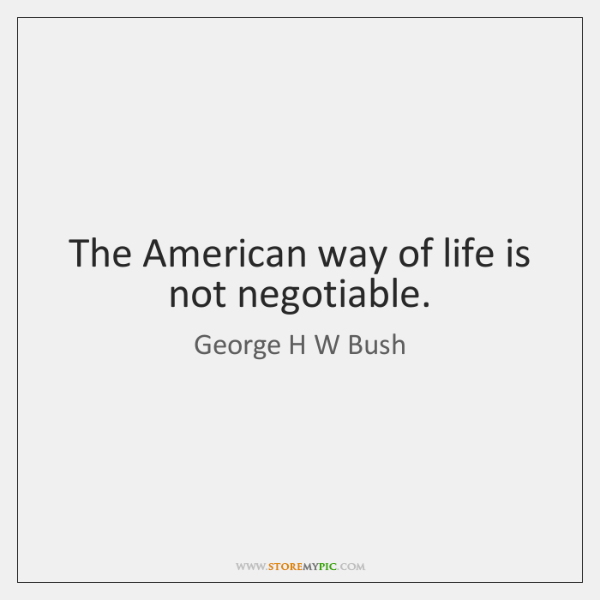 The American way of life is not negotiable.