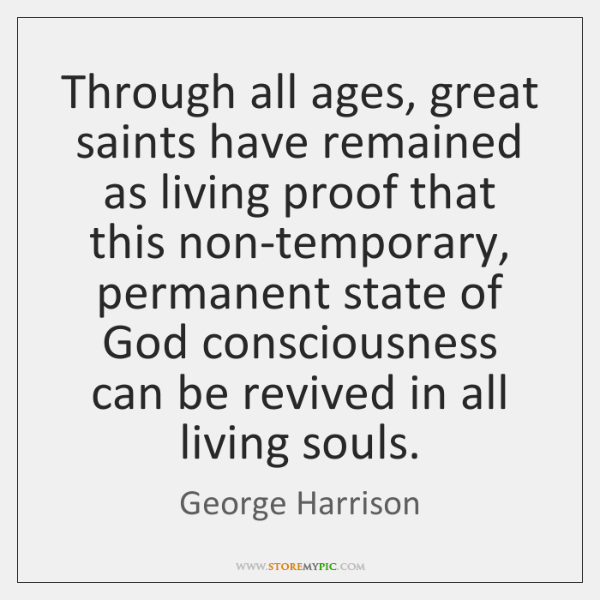 Through all ages, great saints have remained as living proof that this ...