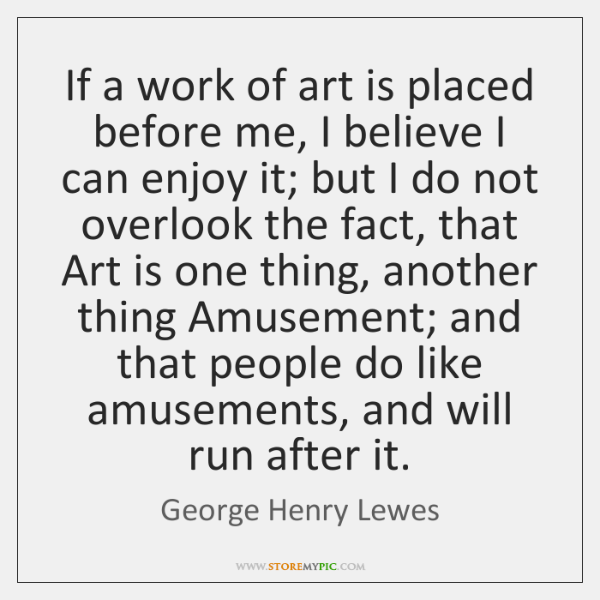 If a work of art is placed before me, I believe I ...