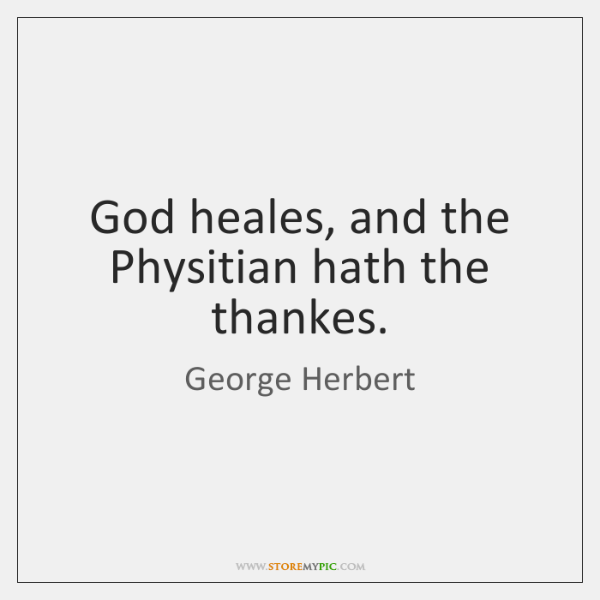 God heales, and the Physitian hath the thankes.