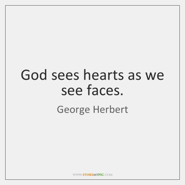 God sees hearts as we see faces.