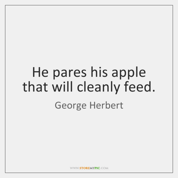 He pares his apple that will cleanly feed.