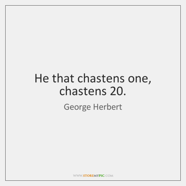 He that chastens one, chastens 20.