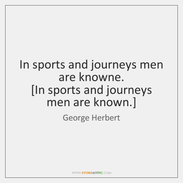 In sports and journeys men are knowne.  [In sports and journeys men ...