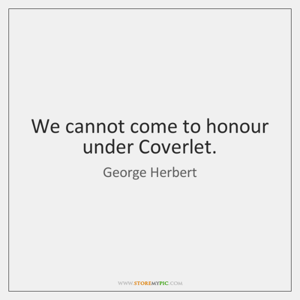 We cannot come to honour under Coverlet.