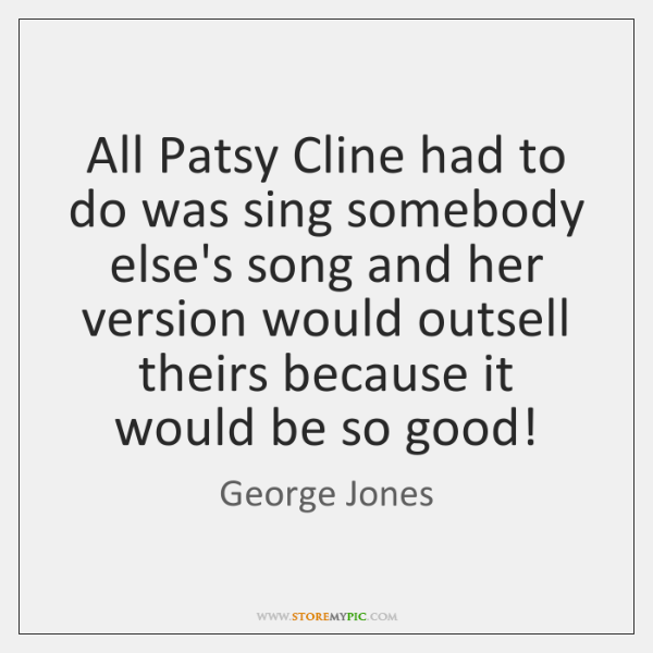 All Patsy Cline had to do was sing somebody else's song and ...