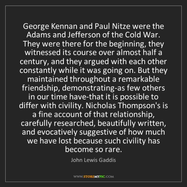 John Lewis Gaddis: George Kennan and Paul Nitze were the Adams and Jefferson...