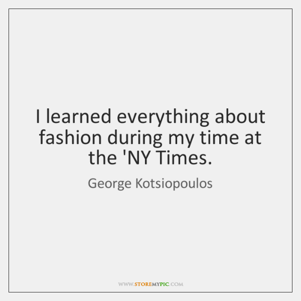 I learned everything about fashion during my time at the 'NY Times.