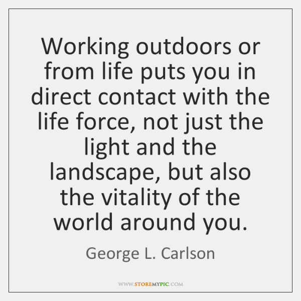 Working outdoors or from life puts you in direct contact with the ...