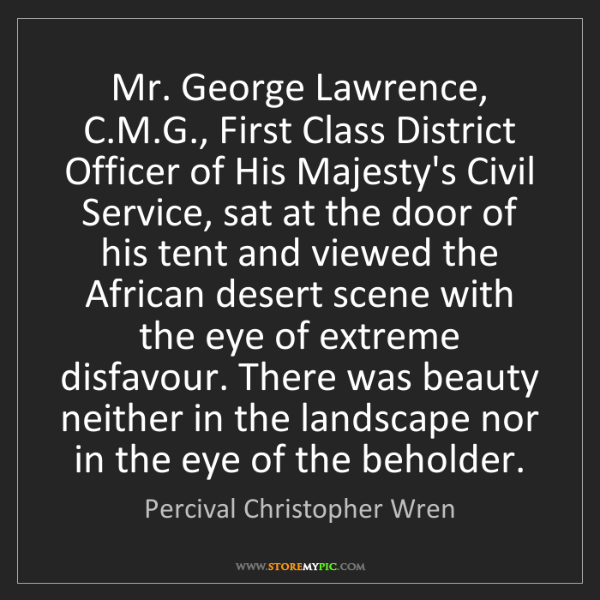 Percival Christopher Wren: Mr. George Lawrence, C.M.G., First Class District Officer...