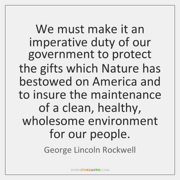 We must make it an imperative duty of our government to protect ...
