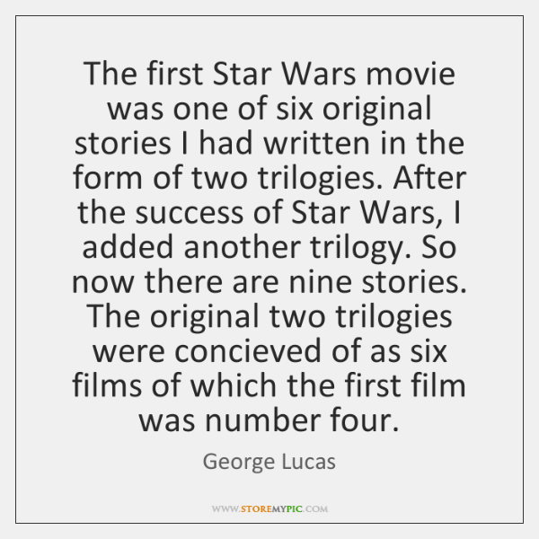 The first Star Wars movie was one of six original stories I ...