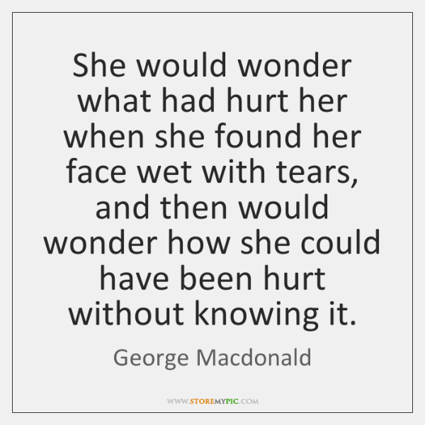 She would wonder what had hurt her when she found her face ...