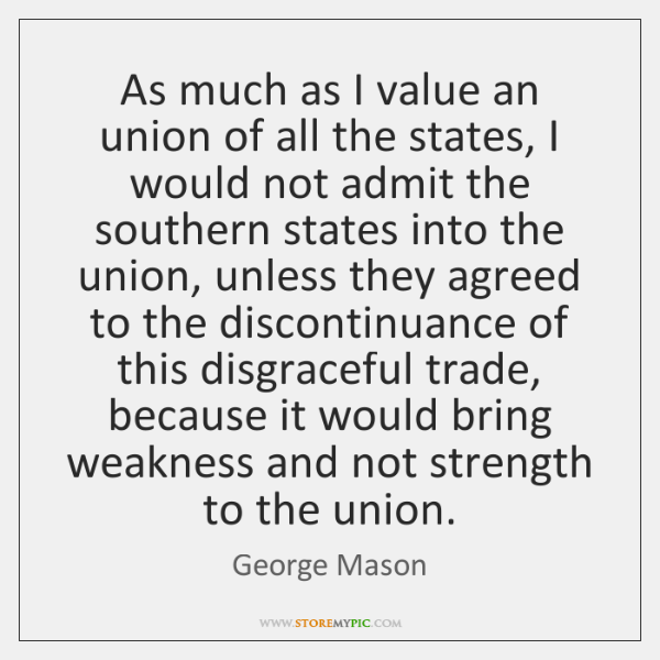 As much as I value an union of all the states, I ...